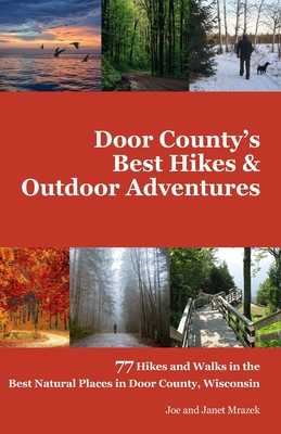 Door County's Best Hikes & Outdoor Adventures: 77 Hikes and Walks in the Best Natural Places in Door County, Wisconsin - Mrazek, And Janet
