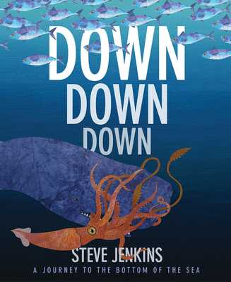 Down, Down, Down: A Journey to the Bottom of the Sea - Jenkins, Steve