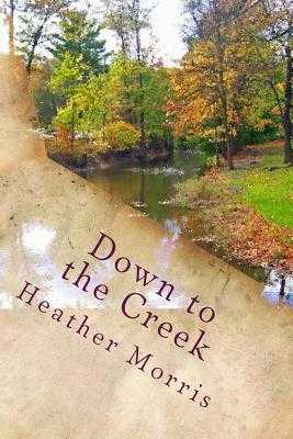 Down to the Creek: Book 1 of the Colvin Series - Morris, Heather