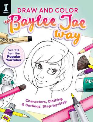 Draw and Color the Baylee Jae Way: Characters, Clothing and Settings Step by Step - Jae, Baylee