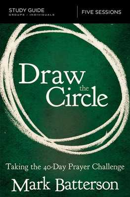 Draw the Circle Study Guide: Taking the 40 Day Prayer Challenge - Batterson, Mark