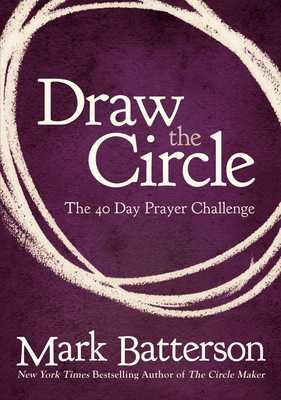 Draw the Circle: The 40 Day Prayer Challenge - Batterson, Mark