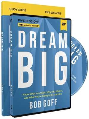 Dream Big Study Guide with DVD: Know What You Want, Why You Want It, and What You're Going to Do about It - Goff, Bob