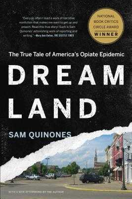 Dreamland: The True Tale of America's Opiate Epidemic - Quinones, Sam