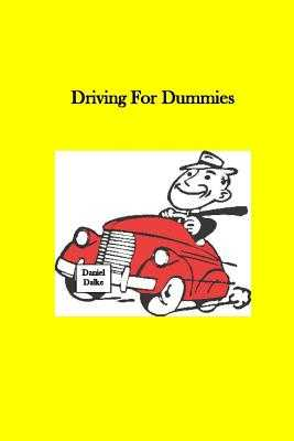 Driving For Dummies - Dalke, Daniel Lee