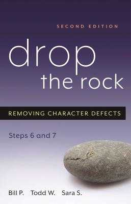 Drop the Rock: Removing Character Defects, Steps Six and Seven - P, Bill, and W, Todd, and S, Sara