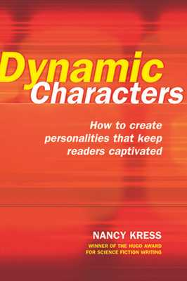 Dynamic Characters: How to Create Personalities That Keep Readers Captivated - Kress, Nancy