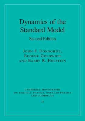 Dynamics of the Standard Model - Donoghue, John F., and Golowich, Eugene, and Holstein, Barry R.