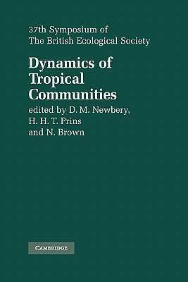 Dynamics of Tropical Communities: 37th Symposium of the British Ecological Society - Newbery, D. M. (Editor), and Prins, H. H. T. (Editor), and Brown, N. D. (Editor)