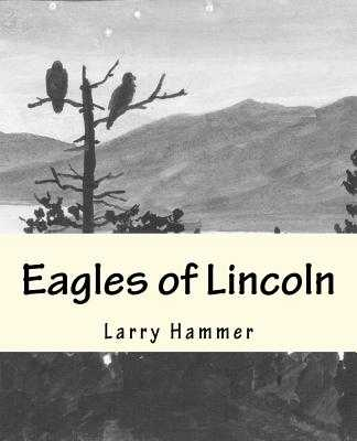 Eagles of Lincoln - Shuck, Leslie (Contributions by), and Rogondino, Pat (Contributions by)