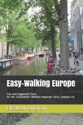 Easy-Walking Europe: Tips and Suggested Tours for the (Somewhat) Mobility Impaired: 2020, Compact Edition - Bingham, Elizabeth