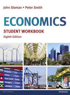 Economics Student Workbook - Sloman, John, and Smith, Peter