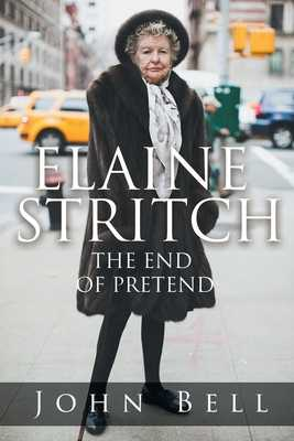 Elaine Stritch: The End of Pretend - Bell, John