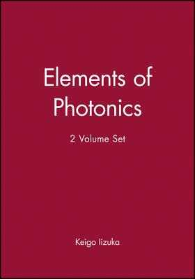 Elements of Photonics, 2 Volume Set - Iizuka, Keigo, and Saleh, Bahaa E a (Editor)