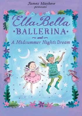 Ella Bella Ballerina and a Midsummer Night's Dream - Mayhew, James
