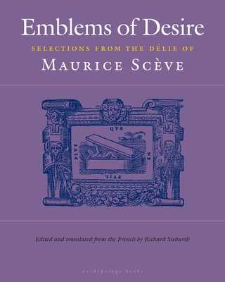 Emblems of Desire - Sceve, Maurice, and Sieburth, Richard (Translated by)