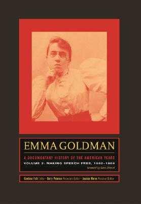 Emma Goldman: A Documentary History of the American Years, Volume Two: Making Speech Free, 1902-1909 - Goldman, Emma, and Falk, Candace (Editor), and Pateman, Barry (Editor)