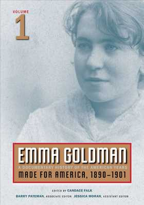 Emma Goldman, Vol. 1, 1: A Documentary History of the American Years, Volume 1: Made for America, 1890-1901 - Goldman, Emma, and Falk, Candace (Editor)
