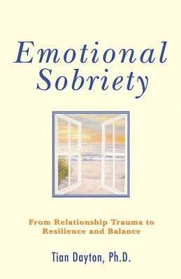Emotional Sobriety: From Relationship Trauma to Resilience and Balance - Dayton, Tian, Dr., PhD
