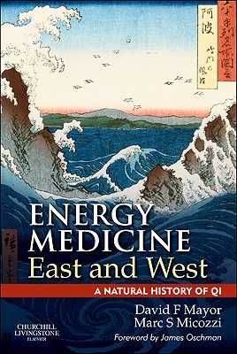 Energy Medicine East and West: A Natural History of QI - Mayor, David F. (Editor), and Micozzi, Marc S., MD, PhD (Editor)