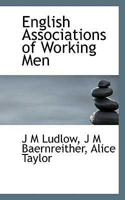 English Associations of Working Men - Ludlow, J M, and Baernreither, J M, and Taylor, Alice