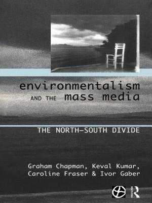 Environmentalism and the Mass Media: The North/South Divide - Chapman, Graham, and Fraser, Caroline, Ph.D., and Gaber, Ivor