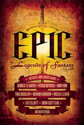 Epic: Legends of Fantasy - Adams, John Joseph (Editor), and Martin, George R R (Contributions by), and Rothfuss, Patrick (Contributions by)