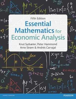 Essential Mathematics for Economic Analysis - Sydsaeter, Knut, and Hammond, Peter, and Strom, Arne