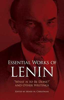 Essential Works of Lenin: What Is to Be Done? and Other Writings - Lenin, Vladimir Ilyich