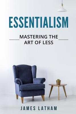 Essentialism: Mastering The Art of Less - Latham, James