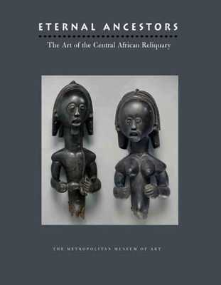 Eternal Ancestors: The Art of the Central African Reliquary - Lagamma, Alisa (Editor)