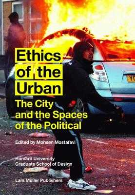 Ethics of the Urban: The City and the Spaces of the Political - Mostafavi, Mohsen