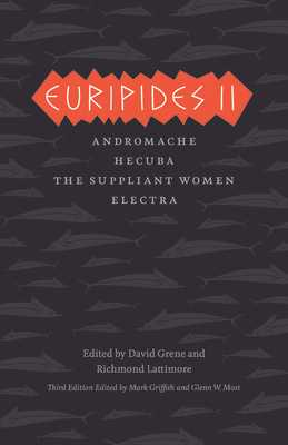 Euripides II: Andromache, Hecuba, the Suppliant Women, Electra - Euripides, and Griffith, Mark (Translated by), and Most, Glenn W (Translated by)