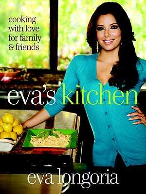 Eva's Kitchen: Cooking with Love for Family and Friends - Longoria, Eva, and Stets, Marah
