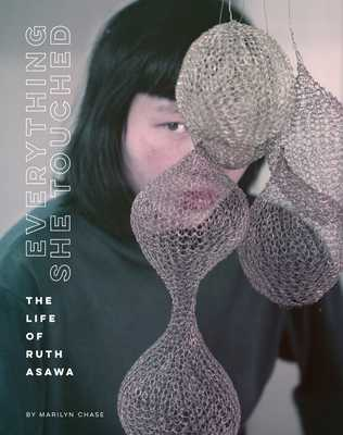 Everything She Touched: The Life of Ruth Asawa - Chase, Marilyn