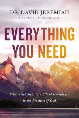 Everything You Need: 8 Essential Steps To A Life Of Confidence In The Promises Of God - Jeremiah, David