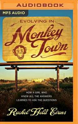 Evolving in Monkey Town: How a Girl Who Knew All the Answers Learned to Ask the Questions - Evans, Rachel Held (Read by)