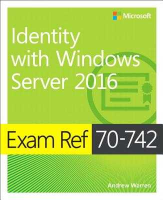 Exam Ref 70-742 Identity with Windows Server 2016 - Warren, Andrew
