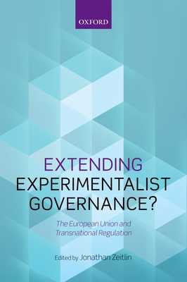 Extending Experimentalist Governance?: The European Union and Transnational Regulation - Zeitlin, Jonathan (Editor)