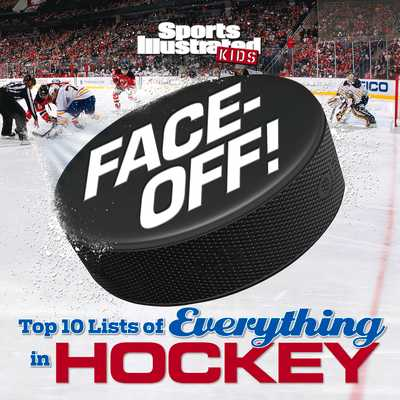 Face-Off: Top 10 Lists of Everything in Hockey - The Editors of Sports Illustrated Kids