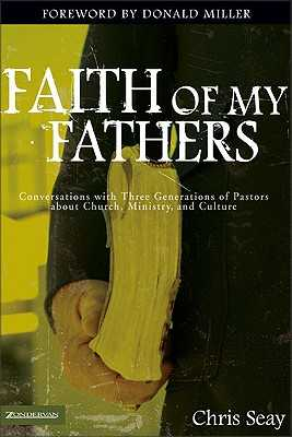 Faith of My Fathers: Conversations with Three Generations of Pastors about Church, Ministry, and Culture - Seay, Chris, and Altson, Renee N, and Beckwith, Ivy