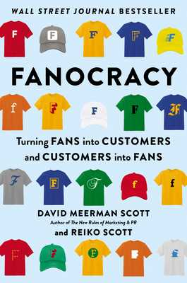 Fanocracy: Turning Fans Into Customers and Customers Into Fans - Meerman Scott, David, and Scott, Reiko, and Robbins, Tony (Foreword by)