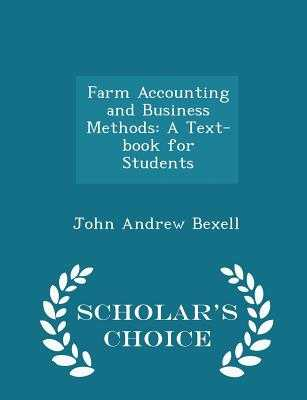 Farm Accounting and Business Methods: A Text-Book for Students - Scholar's Choice Edition - Bexell, John Andrew