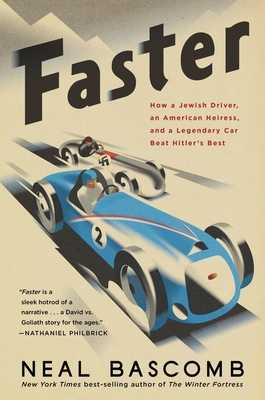 Faster: How a Jewish Driver, an American Heiress, and a Legendary Car Beat Hitler's Best - Bascomb, Neal
