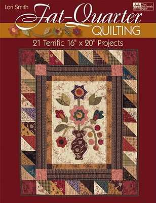 "Fat-Quarter Quilting: 21 Terrific 16"" X 20"" Projects - Smith"
