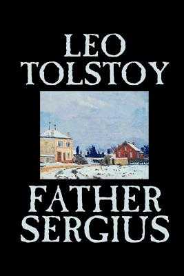 Father Sergius by Leo Tolstoy, Fiction, Literary - Tolstoy, Leo, and Maude, Louise (Translated by), and Maude, Aylmer (Translated by)