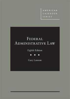 Federal Administrative Law - Lawson, Gary