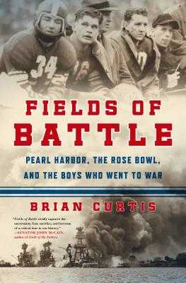 Fields of Battle: Pearl Harbor, the Rose Bowl, and the Boys Who Went to War - Curtis, Brian