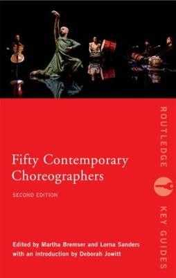 Fifty Contemporary Choreographers - Bremser, Martha (Editor), and Sanders, Lorna (Editor)