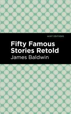 Fifty Famous Stories Retold - Baldwin, James, and Editions, Mint (Contributions by)
